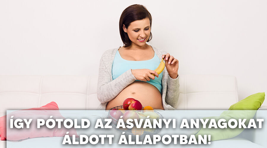 Pótold az ásványi anyagokat a terhesség idején!