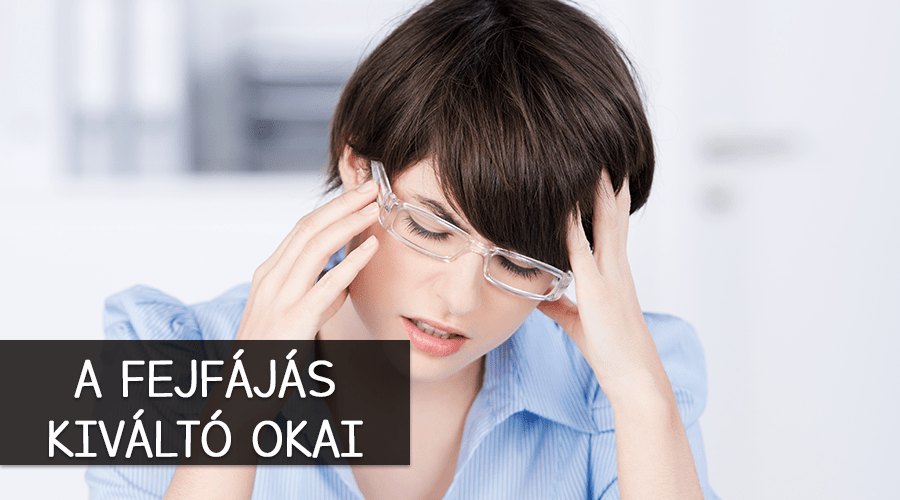 A fejfájás kiváltó okai