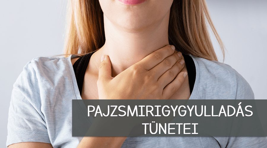 Tudd meg a pajzsmirigygyulladás tüneteit.